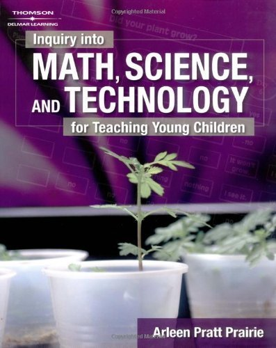 Inquiry into Math, Science & Technology for Teaching Young Children 1st (first) Edition by Prairie, Arleen Pratt published by Cengage Learning (2004)