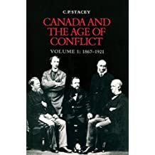 Canada and the Age of Conflict: Volume 1: 1867-1921 by C.P. Stacey (1984-09-01)