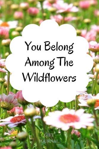 You Belong Among The Wildflowers: 6 x 9 inches, Lined Journal, You Belong Among The Wildflowers,