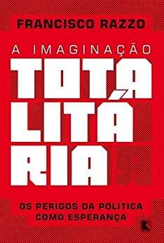 A imaginação totalitária por [Razzo, Francisco]
