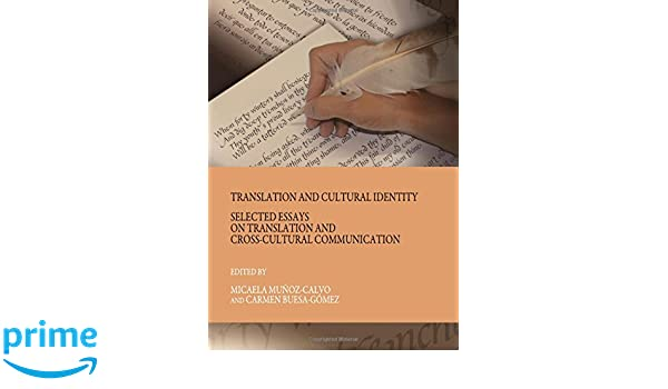 translation and cultural identity selected essays on translation  translation and cultural identity selected essays on translation and cross cultural communication micaela munoz calvo carmen buesa gomez