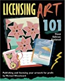 Licensing Art 101, Third Edition Updated: Publishing and Licensing Your Artwork for Profit