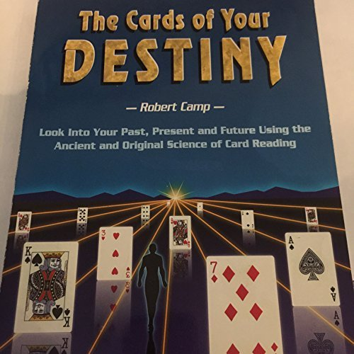 Cards of Your Destiny: Look into Your Past, Present, and Future Using the Ancient and Original Science of Card Reading