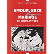 AMOUR, SEXE ET MARRIAGE EN GRÈCE ANTIQUE (French Edition)