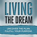 Living the Dream: Uncover the Plan. Fulfill Your Purpose. | Daniel Floyd
