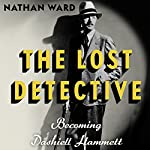 The Lost Detective: Becoming Dashiell Hammett | Nathan Ward