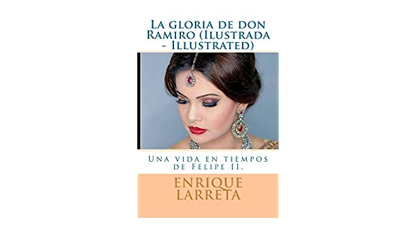 Amazon.com: La gloria de don Ramiro (Ilustrada - Illustrated): Una vida en tiempos de Felipe II (Spanish Edition) eBook: Enrique Larreta, Marciano Guerrero: ...