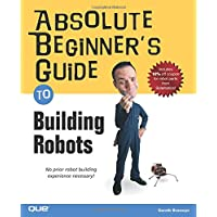 Absolute Beginner's Guide to Building Robots (Absolute Beginner's Guides (Que))