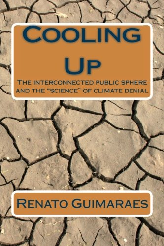 "Cooling Up: The interconnected public sphere and the ""science"" of climate denial -  Mr Renato Guimaraes"