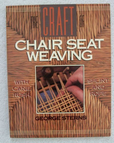 The Craft of Chair Seat Weaving: With Cane, Rush, Splint, and Rope (Rosette Furniture)