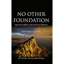 No Other Foundation: Upon This Rock I will Build My Ekklesia