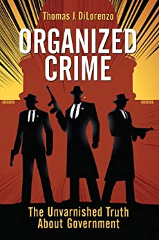 Organized Crime: The Unvarnished Truth About Government by [DiLorenzo, Thomas J.]
