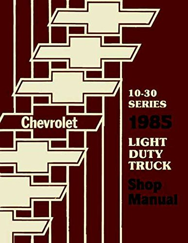 1985 CHEVROLET TRUCK & PICKUP REPAIR SHOP & SERVICE MANUAL INCLUDES: 4x2, 4x4, ½ ton, ¾ ton, 1 ton Trucks Blazer, Suburban, Motorhome Chassis, K5, K10, K20, K30, C10, C20, C30, G10, G20, G30, P10, P20 and P30 ()