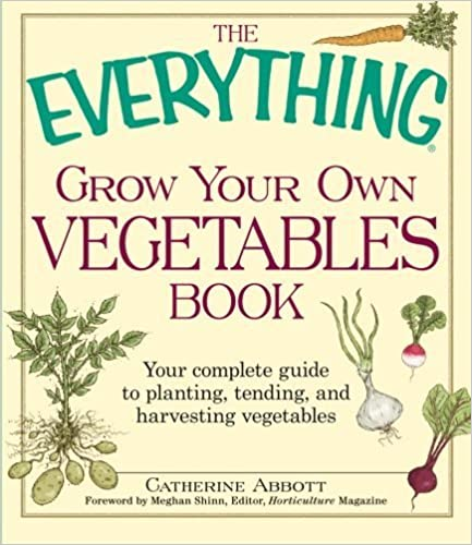 Book The Everything Grow Your Own Vegetables Book: Your Complete Guide to planting, tending, and harvesting vegetables by Catherine Abbott (2010-02-10)
