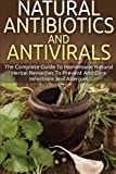 Natural Antibiotics And Antivirals: The Complete