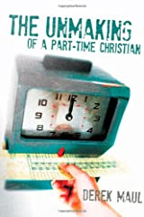 The Unmaking of a Part-Time Christian Paperback