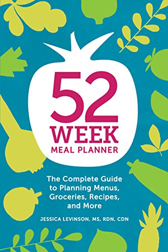 52-Week Meal Planner: The Complete Guide to Planning Menus, Groceries, Recipes, and More (Week Of Healthy Meals And Grocery List)