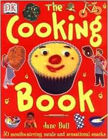 The Cooking Book: Jane Bull: 9780751314786: Amazon.com: Books