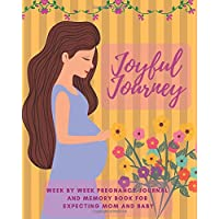 Joyful Journey: Week By Week Pregnancy Journal and Memory Book For Expecting Mom and Baby