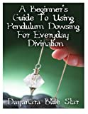 A Beginner's Guide to Using Pendulum Dowsing For Everyday Divination
