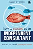 img - for How to Succeed as an Independent Consultant: Work with Your Clients & Promote Your Business book / textbook / text book