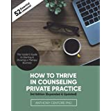 How to Thrive in Counseling Private Practice: The Insider's Guide to Starting and Growing a Therapy Business
