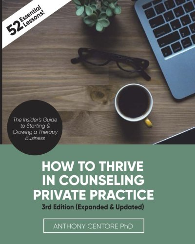 Private Business - How to Thrive in Counseling Private Practice: The Insider's Guide to Starting and Growing a Therapy Business