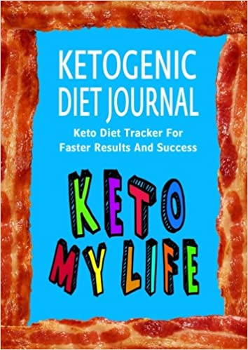 Ketogenic Diet Journal: Keto Diet Tracker For Faster Results And Success (Ketogenic Diet Weight Loss Journal Planner Diary Log Book Series) (Volume 3)