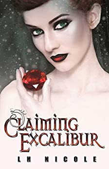 Claiming Excalibur (The Legendary Series Book 2) by [Nicole, L.H.]
