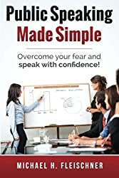 Public Speaking Made Simple: Overcome your fear and speak with confidence!