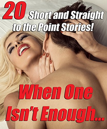 When One Isn't Enough… (20 Short and Straight to the Point Stories!)