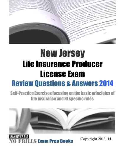 Download New Jersey Life Insurance Producer License Exam Review Questions & Answers 2014: Self-Practice Exercises focusing on the basic principles of life insurance and NJ specific rules Pdf