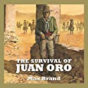 The Survival of Juan Oro Audiobook by Max Brand Narrated by Jeff Harding