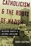img - for Catholicism and the Roots of Nazism: Religious Identity and National Socialism by Derek Hastings (2011-09-09) book / textbook / text book