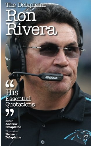 The Delaplaine RON RIVERA - His Essential Quotations (Delaplaine Essential Quotations)