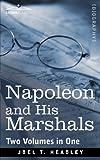 Napoleon and His Marshals, Joel T. Headley, 1616405627