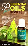 50 Best Essential Oils Recipes: Discover the Power of Essential Oils & Aromatherapy for Natural Remedies (Self Healthy Series for Beginners Book 1)