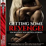Getting Some Revenge!: Once Betrayed Is Twice Sexy!: Ten Revenge Sex Erotica Stories | Sadie Woods,Ellie North,Jessica Silver,Sara Scott,Nora Walker,Janie Draper,Lora Lane,Diana Dare