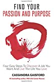 How To Find Your Passion And Purpose: Four Easy Steps to Discover A Job You Want And Live the Life You Love (The Art of Living)