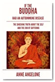 If The Buddha Had An Autoimmune Disease: The Shocking Truth About The Self And The End Of Suffering