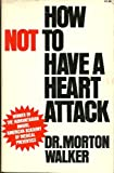 How Not to Have a Heart Attack, Morton Walker, 0531099199