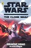 Clone Wars: Breakout Squad (Star Wars Clone Wars)