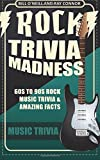 Rock Trivia Madness: 60s to 90s Rock Music Trivia & Amazing Facts: Volume 1