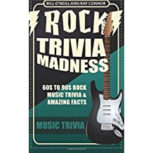 Rock Trivia Madness: 60s to 90s Rock Music Trivia & Amazing Facts (Volume 1)