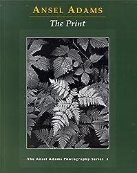 The Print (Ansel Adams Photography, Book 3)