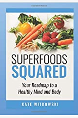 Superfoods Squared: Your Roadmap to a Healthy Mind and Body Paperback