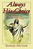 Always His Choice, Rosemary Goode, 0595199216