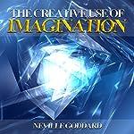 Creative Use of Imagination | Neville Goddard