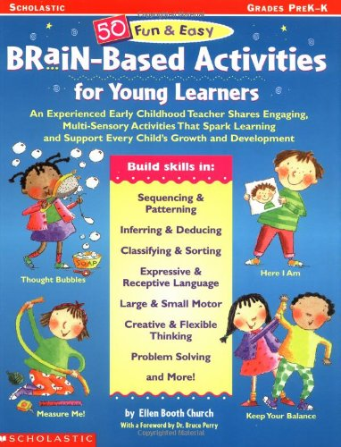 50 Fun & Easy Brain-Based Activities for Young Learners: An Experienced Early childhood Teacher Shares Engaging, Multi-Sensory Activities that Spark ... support Every child's Growth and Development