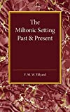 The Miltonic Setting Past and Present, Tillyard, E.M.W., 1107450772